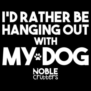 I'D RATHER BE HANGING WITH MY DOG - PREMIUM UNISEX S/S TEE - BLACK Design